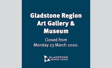 Closure of the Gladstone Regional Art Gallery & Museum