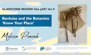 Take pART - Banksias and the Botanists 'Know your place'